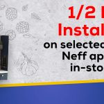 1/2 Price Installation on selected Bosch and Neff appliances